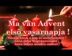 Mai nap van Advent első vasárnapja ! Csak egy gondolat és kívánság !